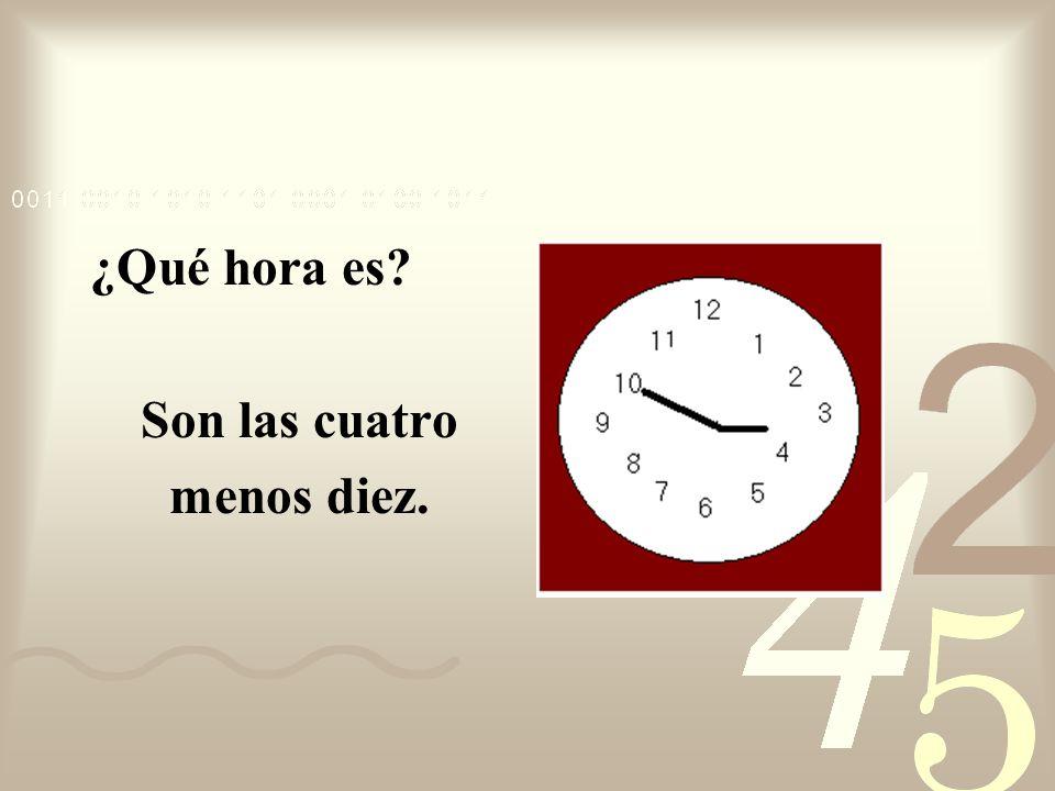 ¿Qué hora es Son las cuatro menos diez.