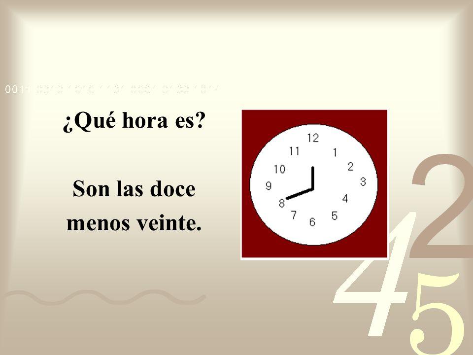 ¿Qué hora es Son las doce menos veinte.