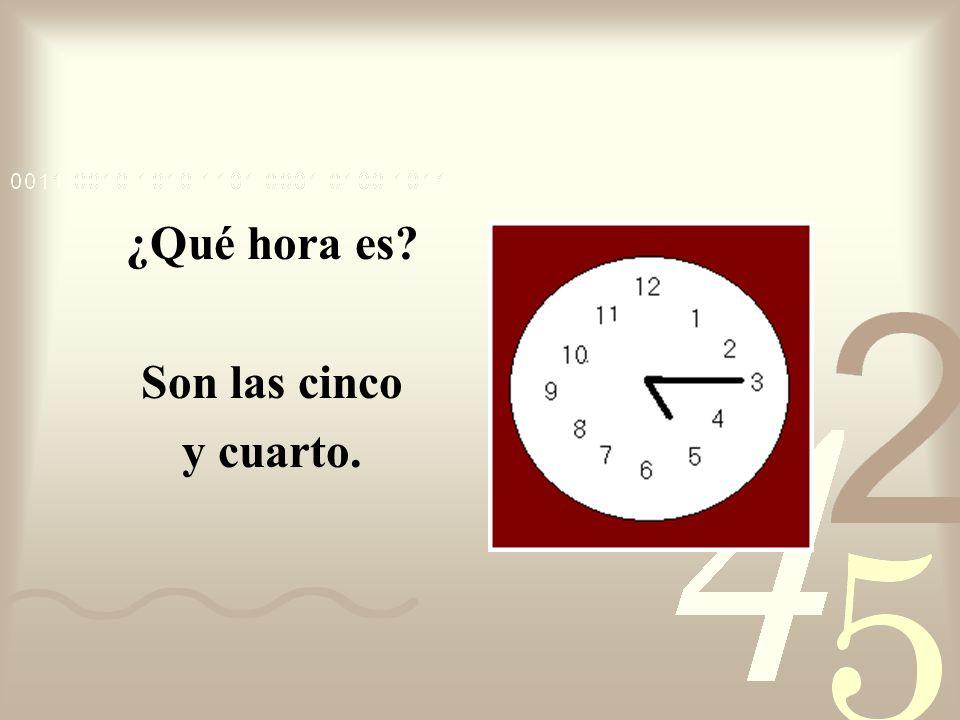 ¿Qué hora es Son las cinco y cuarto.