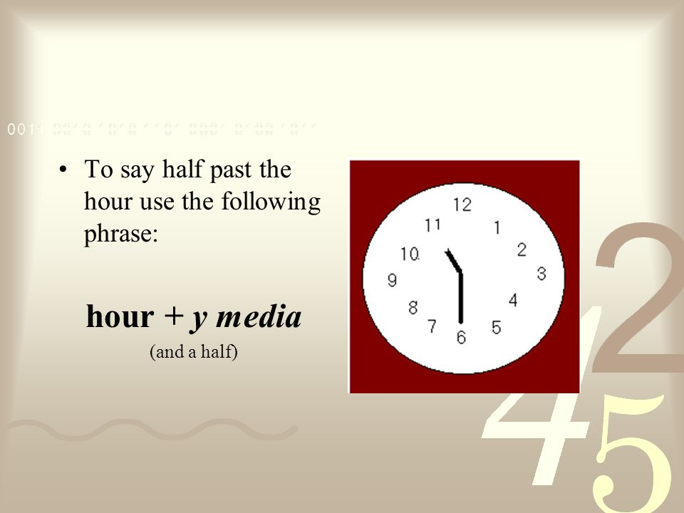 hour + y media To say half past the hour use the following phrase: