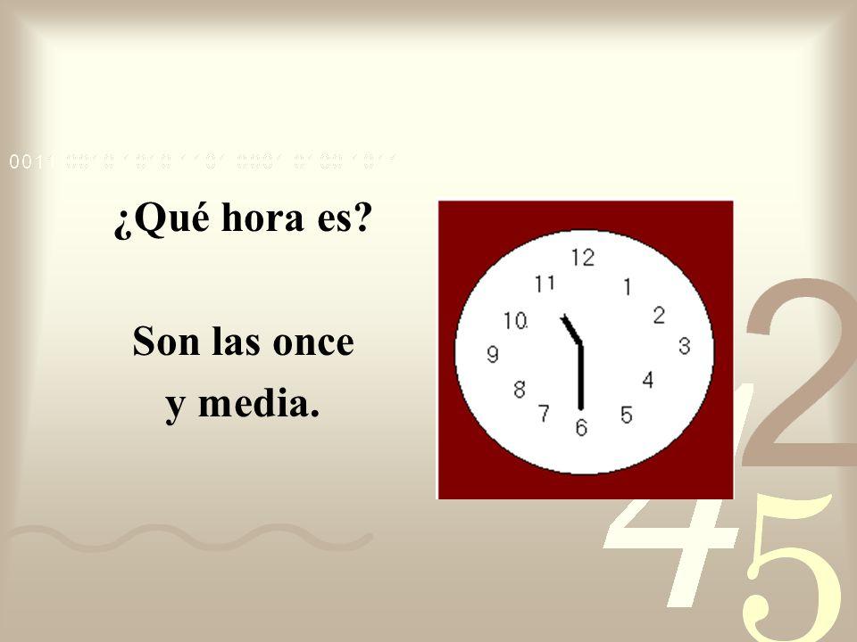 ¿Qué hora es Son las once y media.