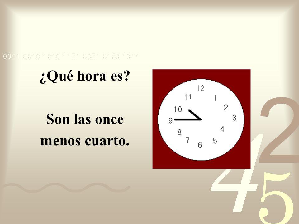 ¿Qué hora es Son las once menos cuarto.