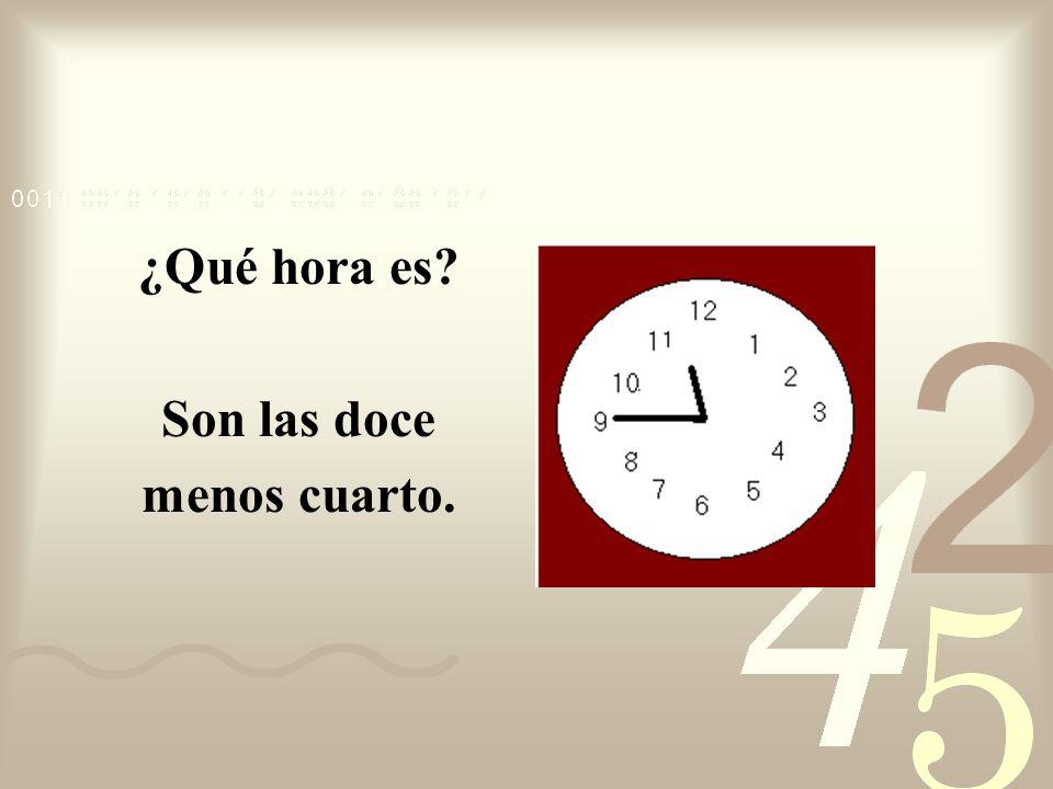 ¿Qué hora es Son las doce menos cuarto.