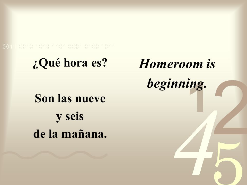 Homeroom is beginning. ¿Qué hora es Son las nueve y seis