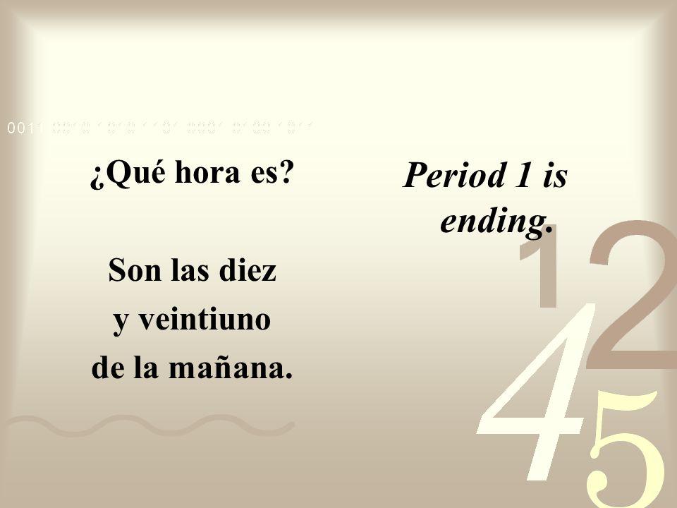 Period 1 is ending. ¿Qué hora es Son las diez y veintiuno