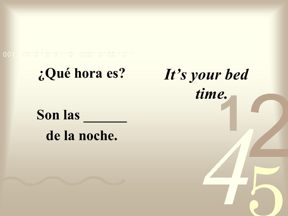¿Qué hora es Son las ______ de la noche. It's your bed time.