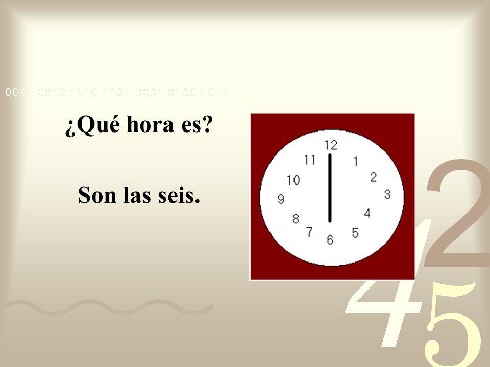 ¿Qué hora es Son las seis.