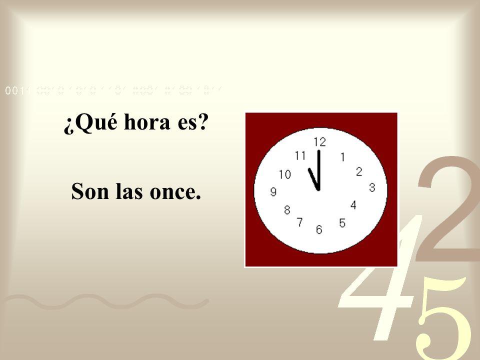 ¿Qué hora es Son las once.