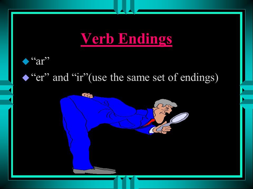 Verb Endings ar er and ir (use the same set of endings)