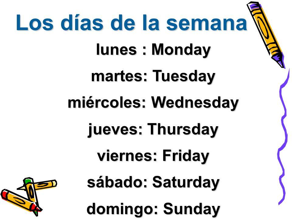 Los días de la semana lunes : Monday martes: Tuesday
