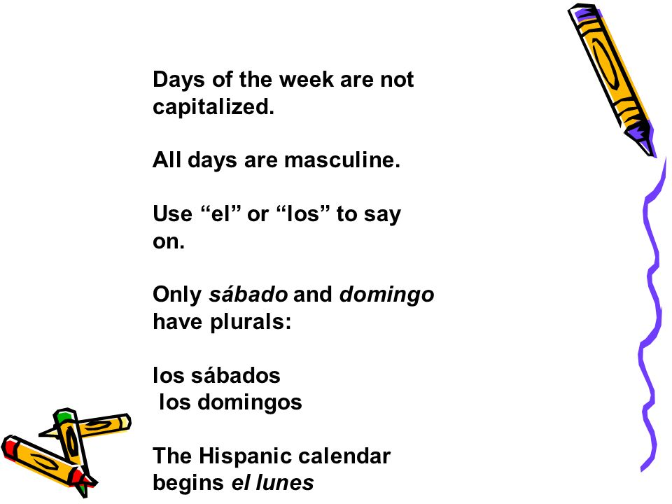 Days of the week are not capitalized.