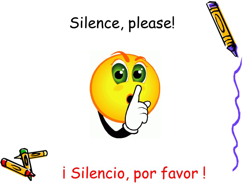 Silence, please! ¡ Silencio, por favor !