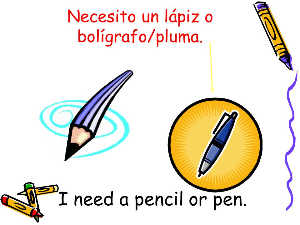Necesito un lápiz o bolígrafo/pluma.