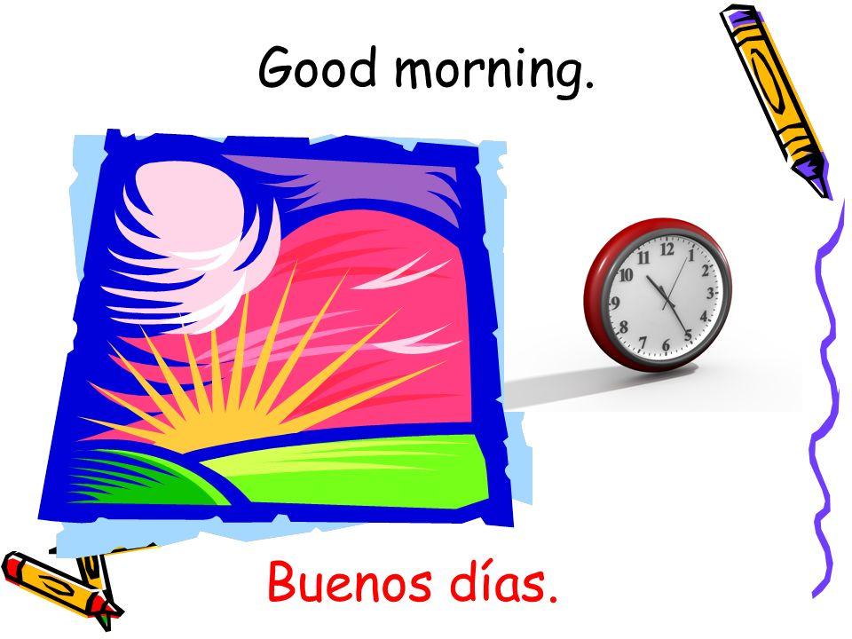 Good morning. Buenos días.