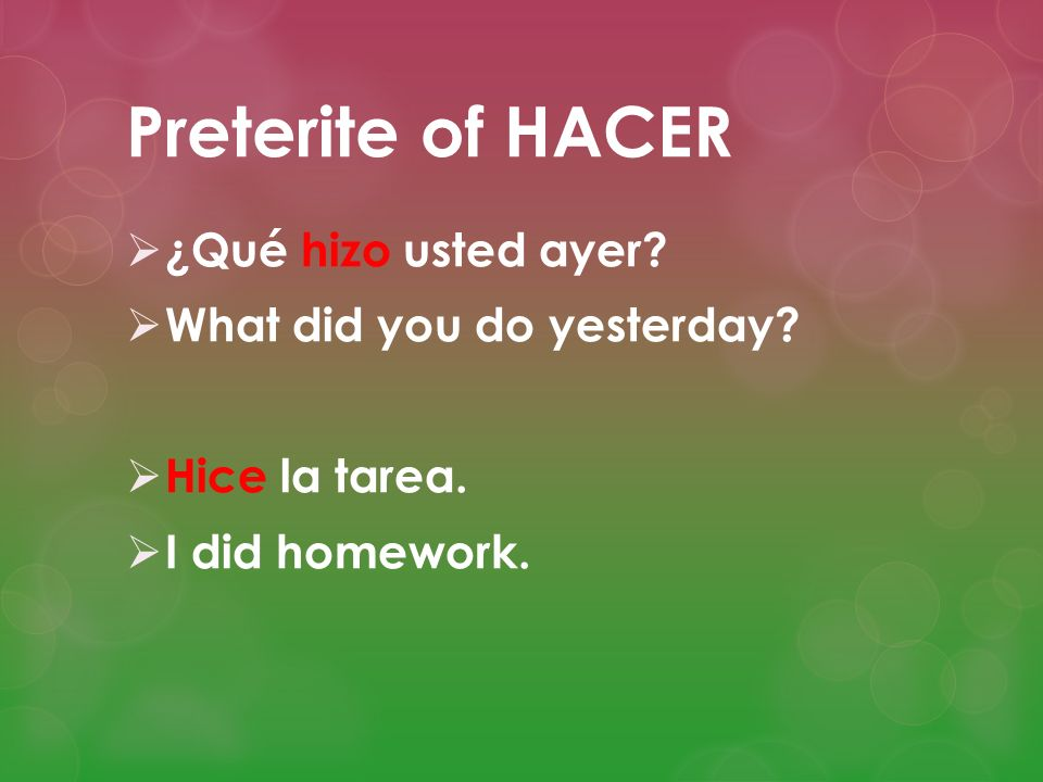 Preterite of HACER ¿Qué hizo usted ayer What did you do yesterday