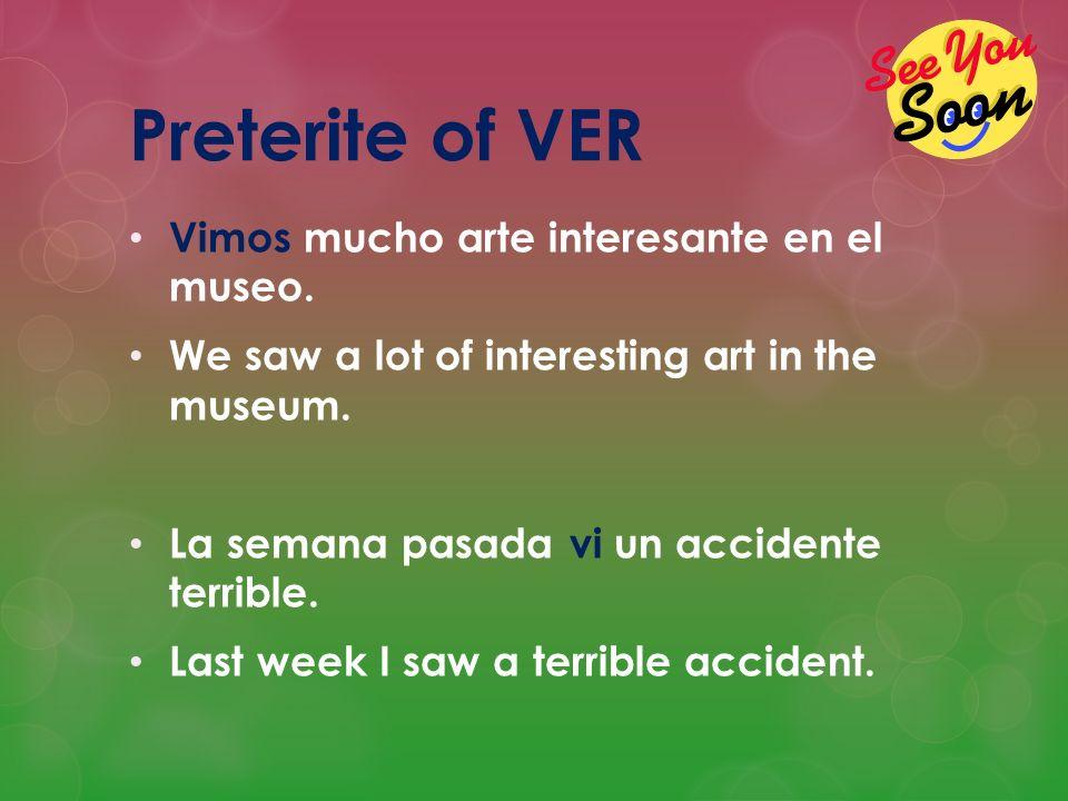 Preterite of VER Vimos mucho arte interesante en el museo.