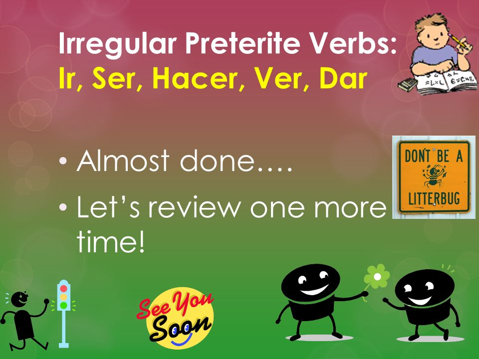 Irregular Preterite Verbs: Ir, Ser, Hacer, Ver, Dar