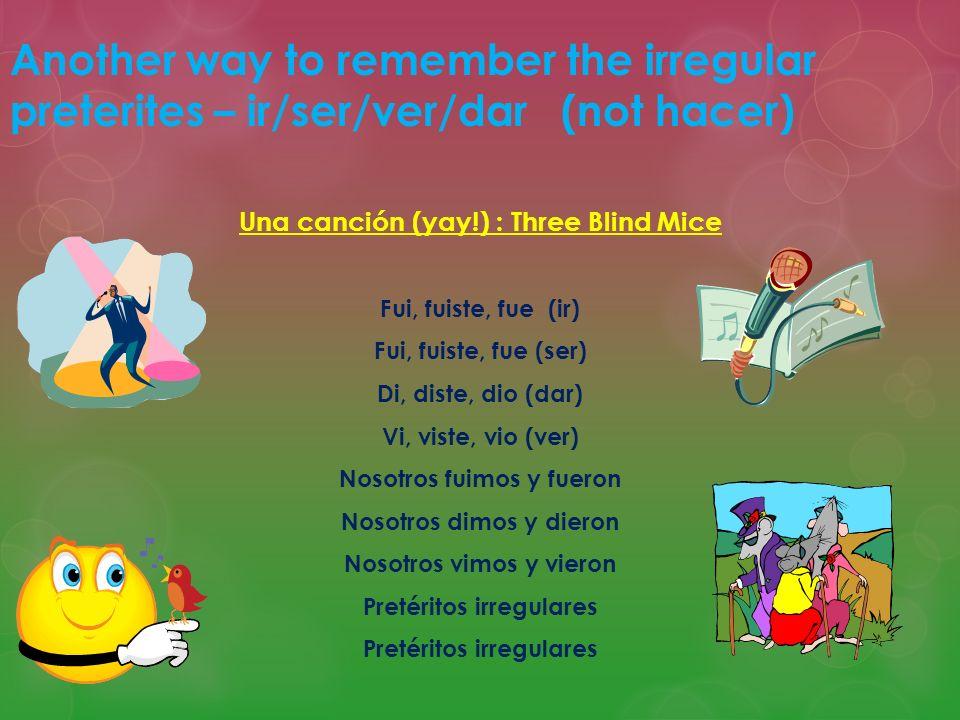 Another way to remember the irregular preterites – ir/ser/ver/dar (not hacer)