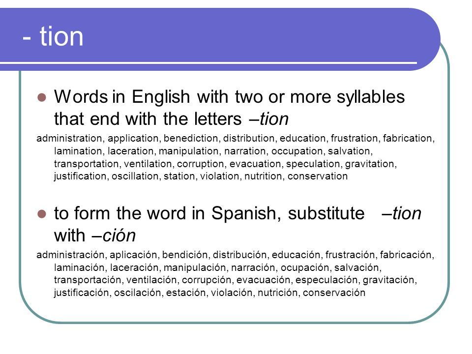 - tionWords in English with two or more syllables that end with the letters –tion.