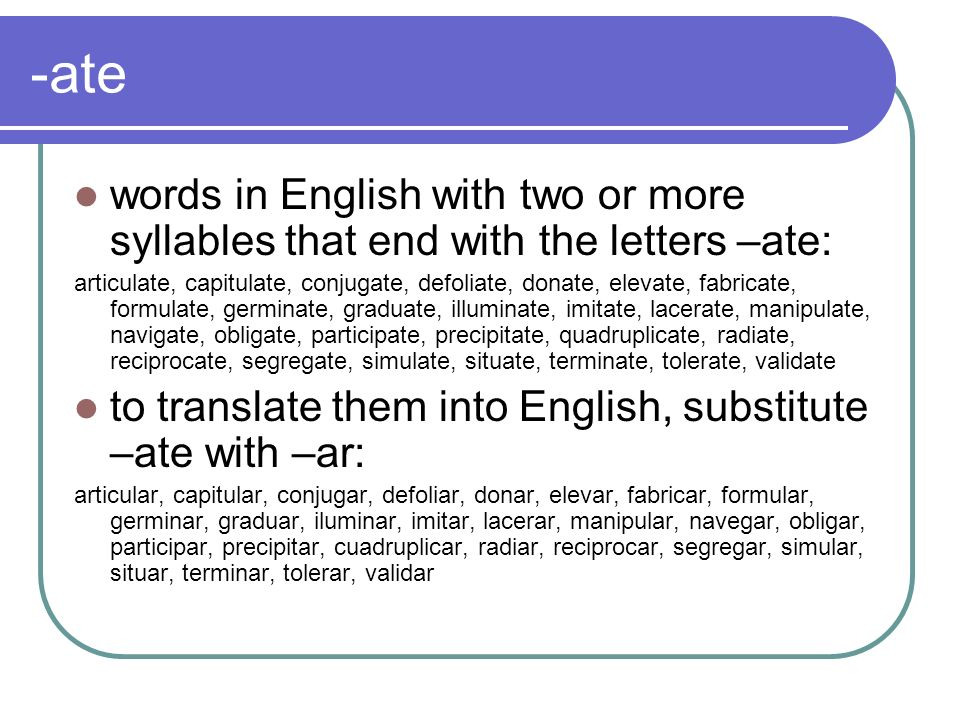 -atewords in English with two or more syllables that end with the letters –ate: