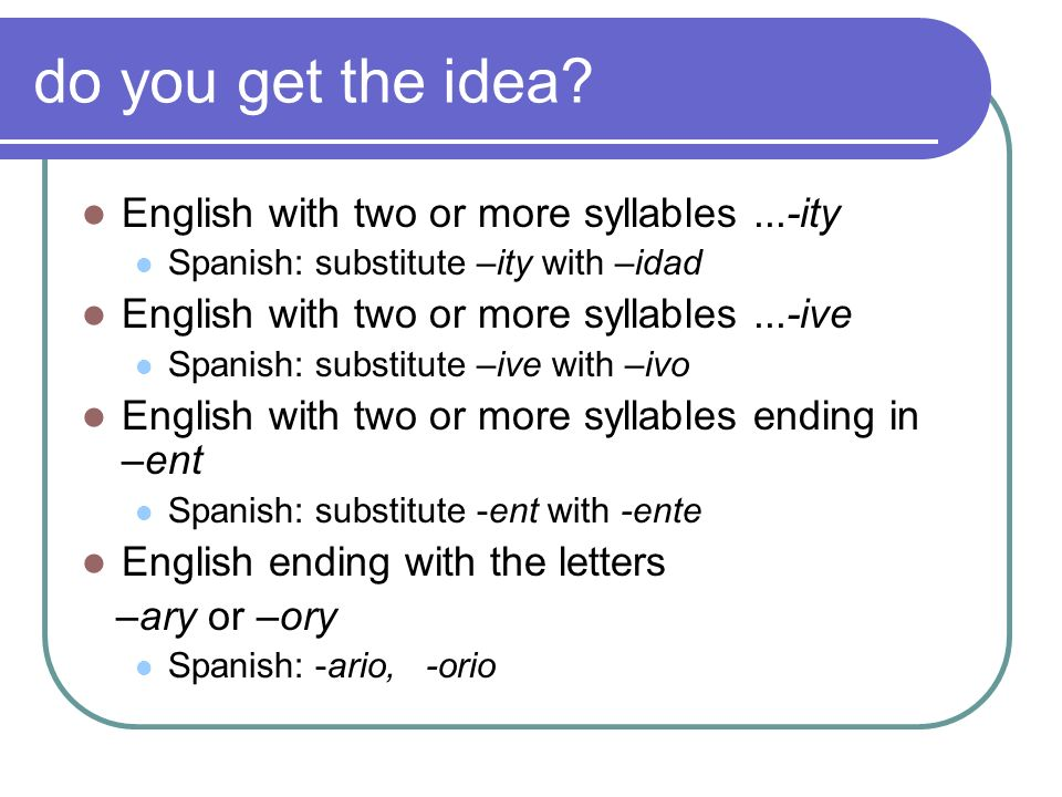 do you get the idea English with two or more syllables ...-ity