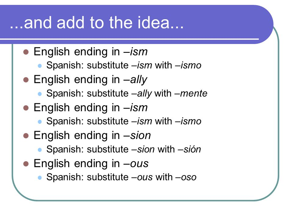 ...and add to the idea... English ending in –ism