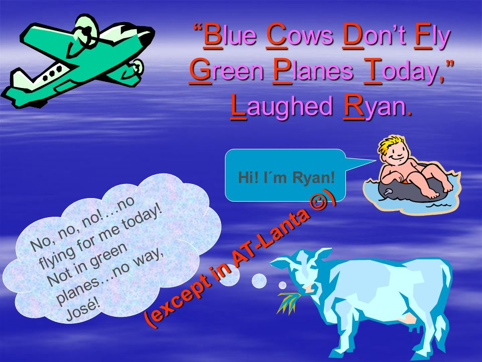 Blue Cows Don't Fly Green Planes Today, Laughed Ryan.