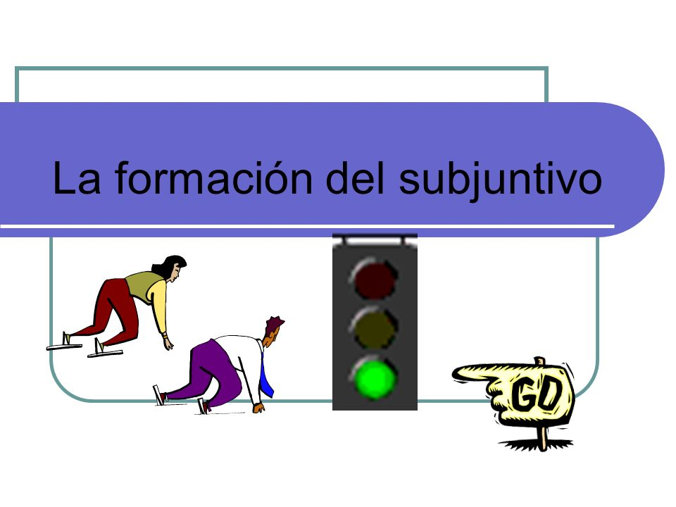 La formación del subjuntivo