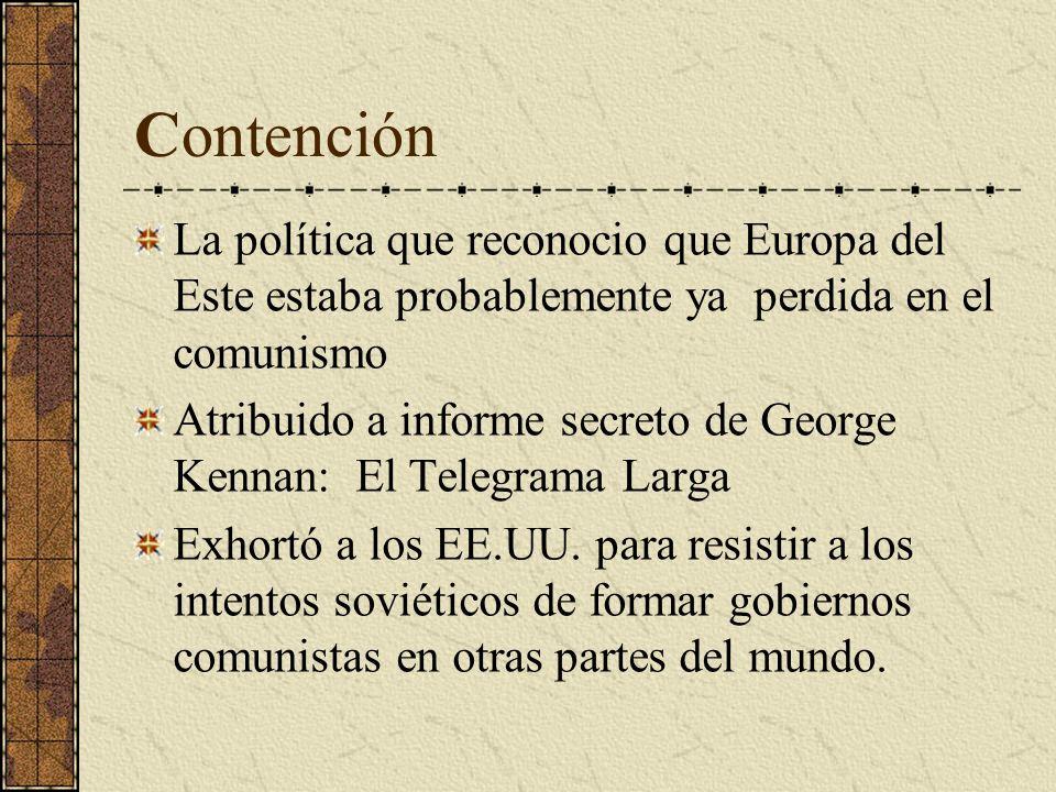 Contención La política que reconocio que Europa del Este estaba probablemente ya perdida en el comunismo.