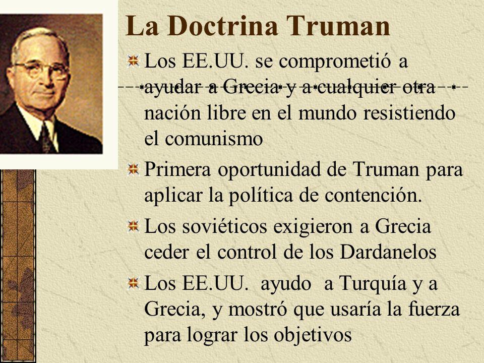 La Doctrina TrumanLos EE.UU. se comprometió a ayudar a Grecia y a cualquier otra nación libre en el mundo resistiendo el comunismo.