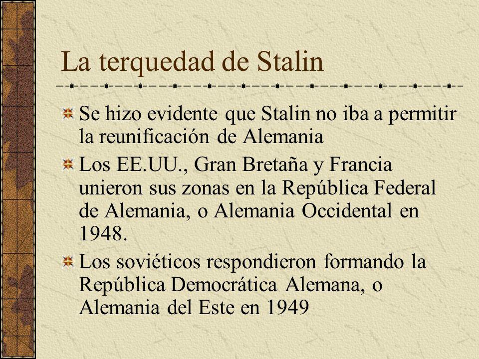 La terquedad de Stalin Se hizo evidente que Stalin no iba a permitir la reunificación de Alemania.