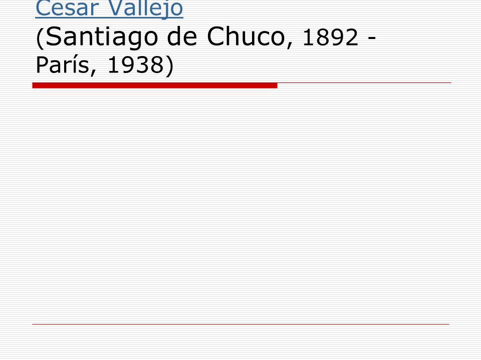 Cesar Vallejo (Santiago de Chuco, 1892 - París, 1938)