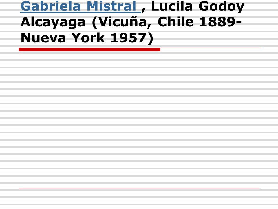 Gabriela Mistral , Lucila Godoy Alcayaga (Vicuña, Chile 1889- Nueva York 1957)