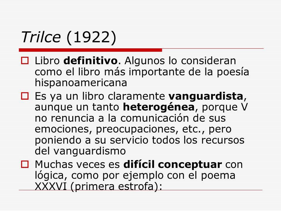 Trilce (1922) Libro definitivo. Algunos lo consideran como el libro más importante de la poesía hispanoamericana.