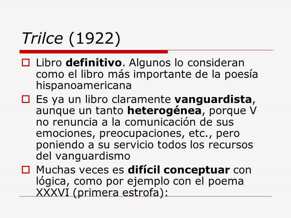 Trilce (1922)Libro definitivo. Algunos lo consideran como el libro más importante de la poesía hispanoamericana.