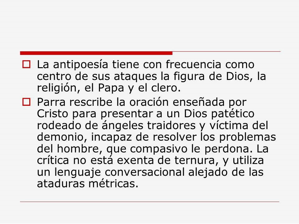 La antipoesía tiene con frecuencia como centro de sus ataques la figura de Dios, la religión, el Papa y el clero.