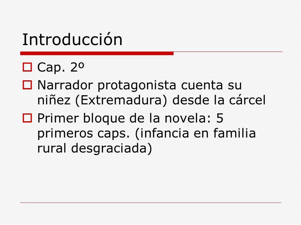 Introducción Cap. 2º. Narrador protagonista cuenta su niñez (Extremadura) desde la cárcel.