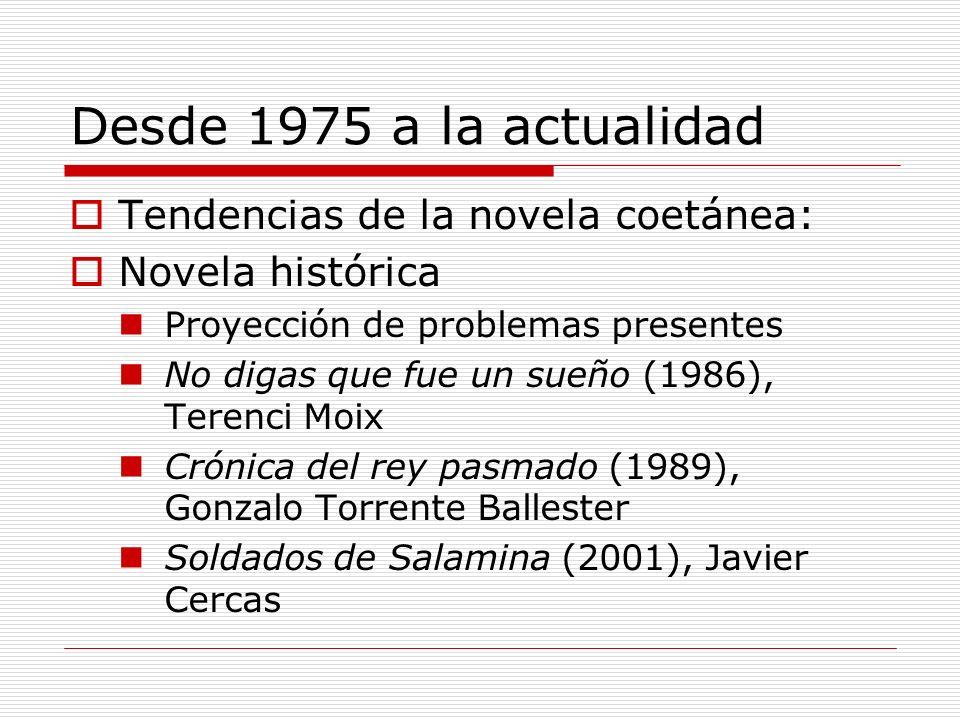 Desde 1975 a la actualidad Tendencias de la novela coetánea: