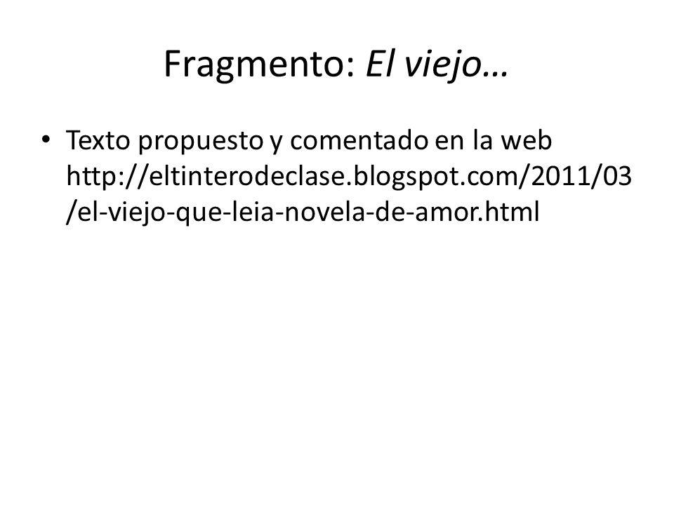 Fragmento: El viejo… Texto propuesto y comentado en la web http://eltinterodeclase.blogspot.com/2011/03/el-viejo-que-leia-novela-de-amor.html.