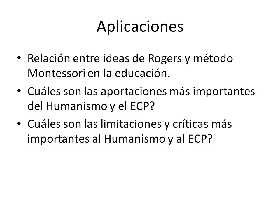Aplicaciones Relación entre ideas de Rogers y método Montessori en la educación. Cuáles son las aportaciones más importantes del Humanismo y el ECP