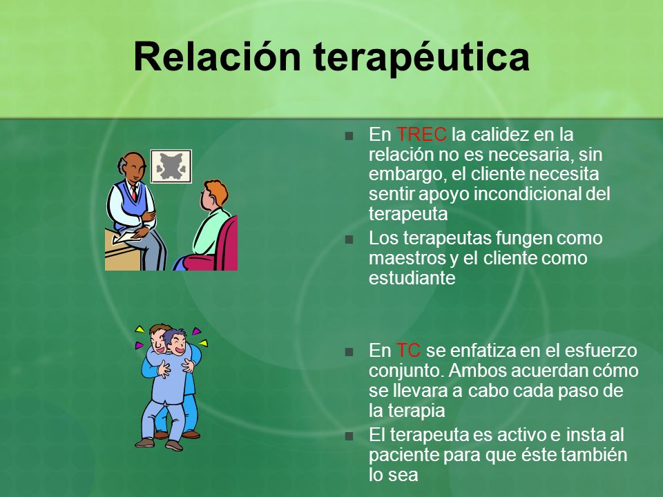 Relación terapéuticaEn TREC la calidez en la relación no es necesaria, sin embargo, el cliente necesita sentir apoyo incondicional del terapeuta.