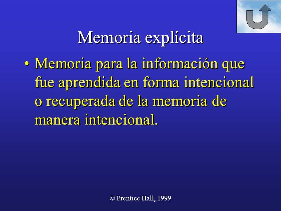 Memoria explícita Memoria para la información que fue aprendida en forma intencional o recuperada de la memoria de manera intencional.