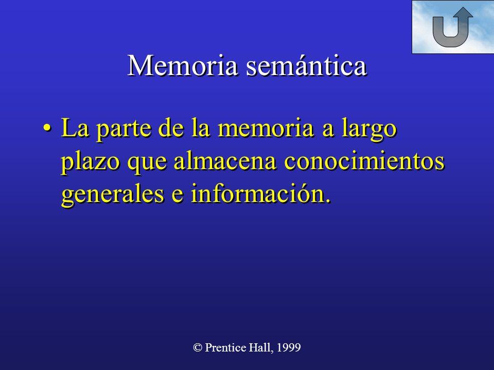 Memoria semántica La parte de la memoria a largo plazo que almacena conocimientos generales e información.