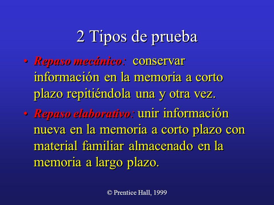 2 Tipos de prueba Repaso mecánico: conservar información en la memoria a corto plazo repitiéndola una y otra vez.