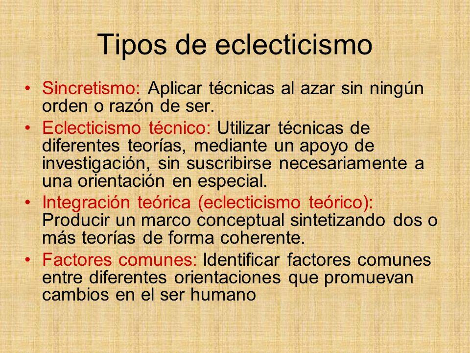 Tipos de eclecticismo Sincretismo: Aplicar técnicas al azar sin ningún orden o razón de ser.