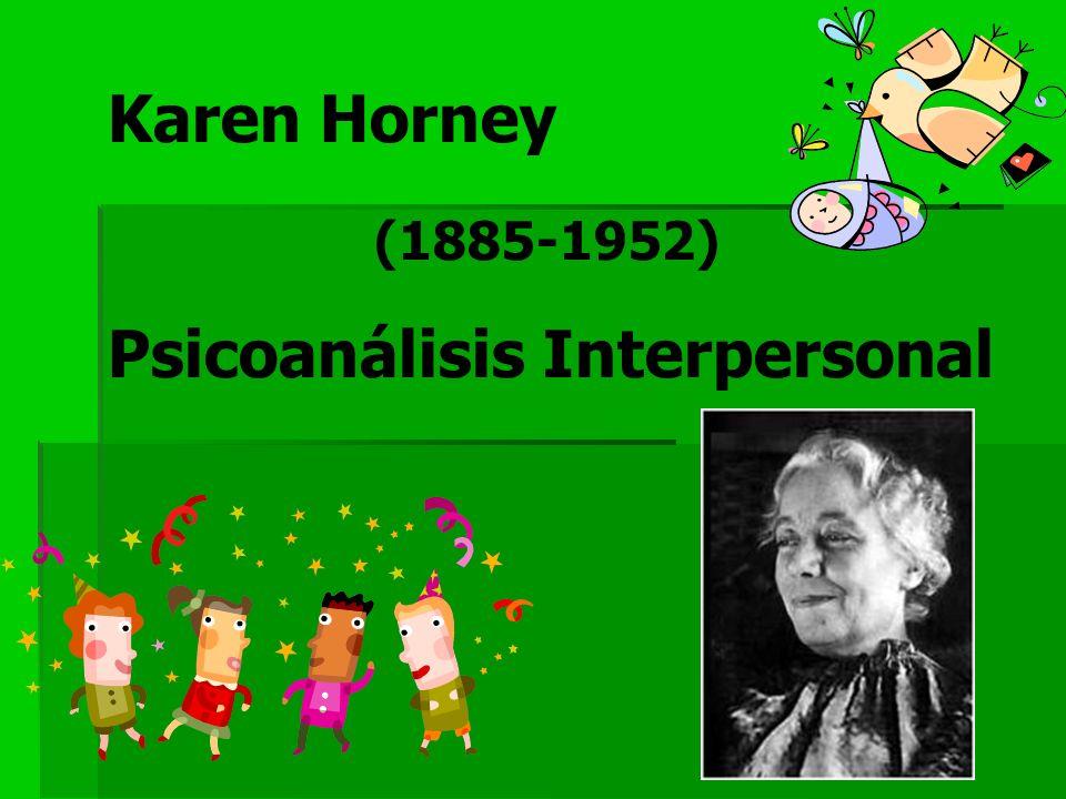 Karen Horney (1885-1952) Psicoanálisis Interpersonal
