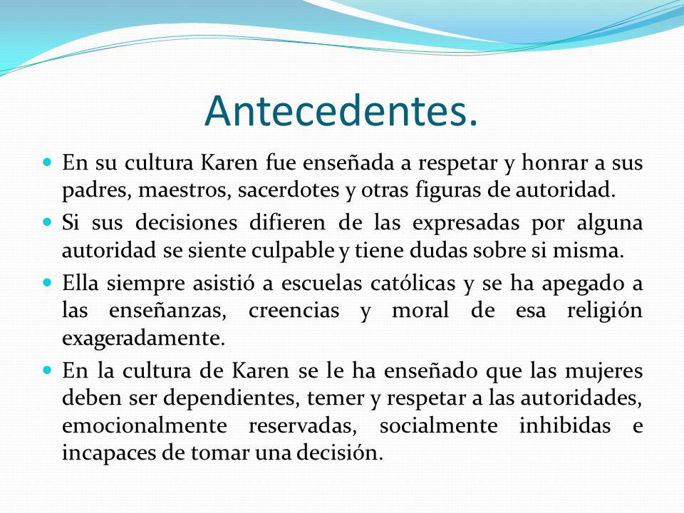 Antecedentes. En su cultura Karen fue enseñada a respetar y honrar a sus padres, maestros, sacerdotes y otras figuras de autoridad.