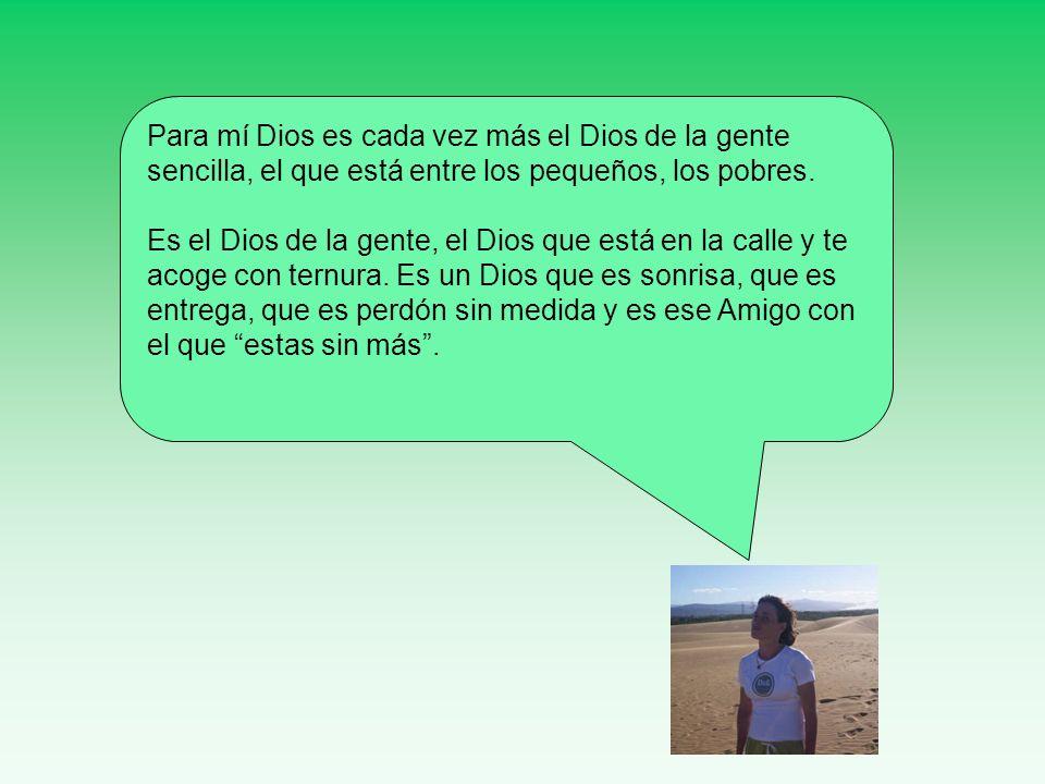 Para mí Dios es cada vez más el Dios de la gente sencilla, el que está entre los pequeños, los pobres.