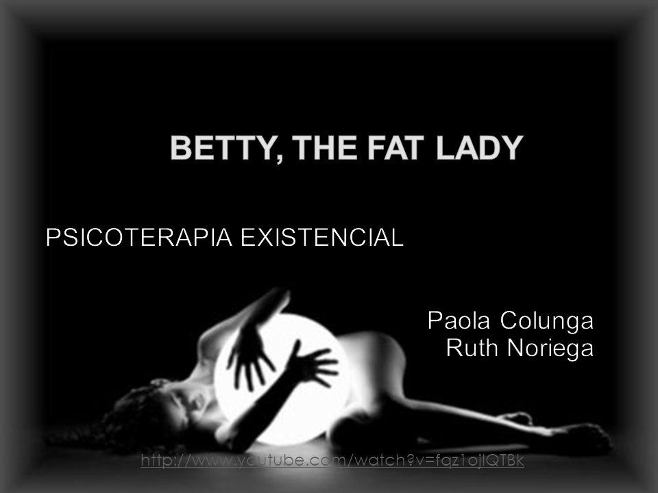 PSICOTERAPIA EXISTENCIAL Paola Colunga Ruth Noriega