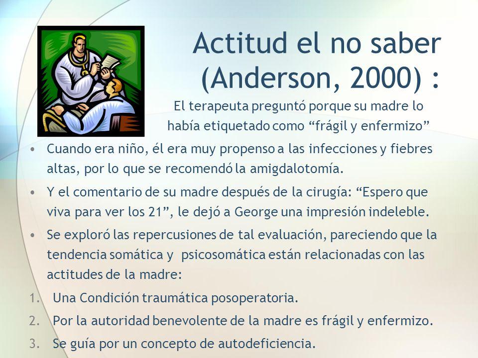 Actitud el no saber (Anderson, 2000) :